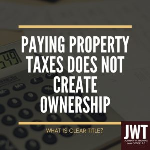 Paying property taxes does not create ownership.